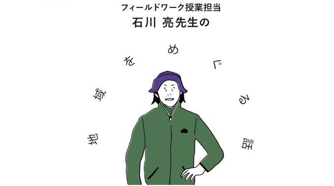フィールドワーク授業担当 石川 亮先生の地域をめぐる話